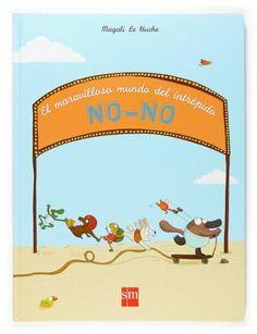 5-7 AÑOS. El maravilloso mundo del intréoido No-No / Magali Le Huche. Con el intrépido No-No descubriremos un mundo diferente y muy emocionante.