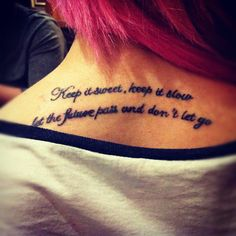 """""""Keep it sweet, keep it slow, let the future pass and don't let go.""""  Quote Tattoo"""
