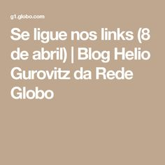 Se ligue nos links (8 de abril) | Blog Helio Gurovitz da Rede Globo