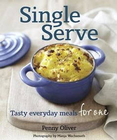 SINGLE SERVE – TASTY EVERYDAY MEALS FOR ONE
