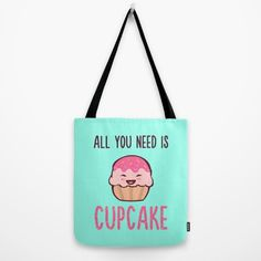 Cupcake is LIFE Tote Bag