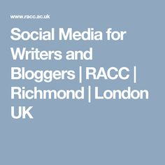 Social Media for Writers and Bloggers | RACC | Richmond | London UK (my new course)