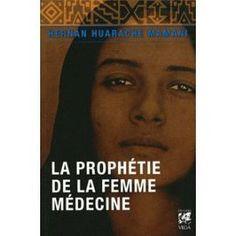 La Prophétie De La Femme-Médecine - Récit D'une Initiation de Hernan Huarache Mamani