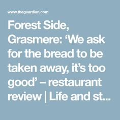Forest Side, Grasmere: 'We ask for the bread to be taken away, it's too good' – restaurant review | Life and style | The Guardian