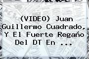 http://tecnoautos.com/wp-content/uploads/imagenes/tendencias/thumbs/video-juan-guillermo-cuadrado-y-el-fuerte-regano-del-dt-en.jpg Juan Guillermo Cuadrado. (VIDEO) Juan Guillermo Cuadrado, y el fuerte regaño del DT en ..., Enlaces, Imágenes, Videos y Tweets - http://tecnoautos.com/actualidad/juan-guillermo-cuadrado-video-juan-guillermo-cuadrado-y-el-fuerte-regano-del-dt-en/