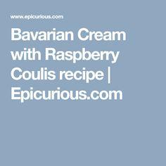 Bavarian Cream with Raspberry Coulis recipe | Epicurious.com