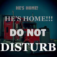 """He's home! He's home!!! Do not disturb"" #TruckerWife #Trucking #Trucker #TruckerLife #Truckers Wife"
