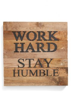 Work hard. Stay humble.