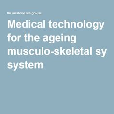 Medical technology for the ageing musculo-skeletal system