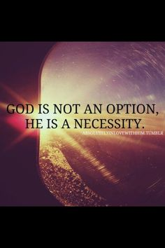 God is not an option, He is a necessity!