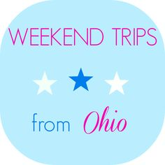 5 Weekend Trips from Ohio