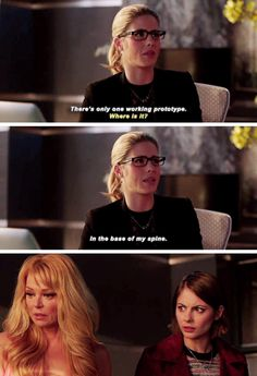 """""""There's only one working prototype. In the base of my spine"""" - Felicity, Donna and Thea #Arrow"""