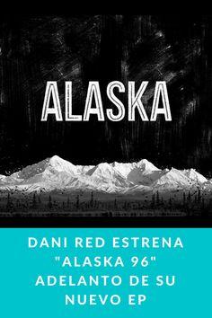"Dani Red estrena ""Alaska 96"" adelanto de su nuevo EP"