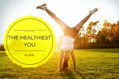 Let's make 2016 a great one! Here's some advice on how to make the best of your health, and even better: improve it with the easiest tips and tricks ever in the New Year 2016!