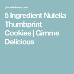5 Ingredient Nutella Thumbprint Cookies | Gimme Delicious