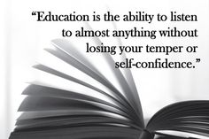 """Always felt this way!  Robert Frost   """"Education is the ability to listen to almost anything without losing your temper or self-confidence."""" Photo: lucyndskywdmnds / Getty Images"""