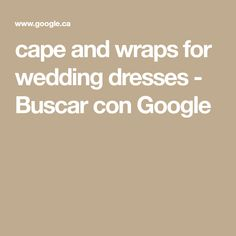 cape and wraps for wedding dresses - Buscar con Google