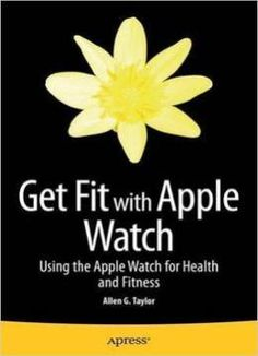 Get Fit With Apple Watch: Using The Apple Watch For Health And Fitness