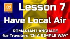 Lesson 7 - Have Local Air - Romanian Language for Travellers - In a Simple Way