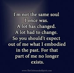 I'm not the same soul...