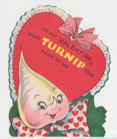 To my Valentine, Don't Turnip your nose at me