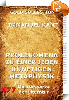 """Prolegomena zu einer jeden künftigen Metaphysik    ::  Mit seinen Prolegomena zu einer jeden künftigen Metaphysik, die als Wissenschaft wird auftreten können versuchte Immanuel Kant im Jahr 1783, die wesentlichen Gesichtspunkte seiner """"kritischen"""" Philosophie bzw. Transzendentalphilosophie übersichtlich darzustellen. Kant verstand diese kleine Schrift selbst als eine vereinfachte und übersichtliche Darstellung der ersten Auflage seines Hauptwerkes Kritik der reinen Vernunft (1781), in ..."""