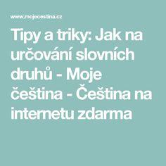 Tipy a triky: Jak na určování slovních druhů - Moje čeština - Čeština na internetu zdarma Internet, Teaching, Children, School, Ideas, Literature, Cuba, Boys, Kids