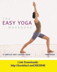 The Easy Yoga Workbook A Complete Yoga Class in a Book (9781844839124) Tara Fraser , ISBN-10: 1844839125  , ISBN-13: 978-1844839124 ,  , tutorials , pdf , ebook , torrent , downloads , rapidshare , filesonic , hotfile , megaupload , fileserve