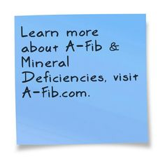 A-FIB & MINERAL DEFICIENCIES. Learn about A-Fib and Mineral Deficiencies: http://a-fib.com/treatments-for-atrial-fibrillation/mineral-deficiencies/ #afib