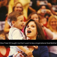 OTH taught me that I want to be an inspirational God Mother.