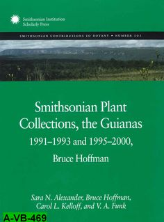 Smithsonian plant collections, the Guianas 1991-1993 and 1995-2000, Bruce Hoffman / Sara N. Alexander, Bruce Hoffman, Carol L. Kelloff, and V.A. Funk