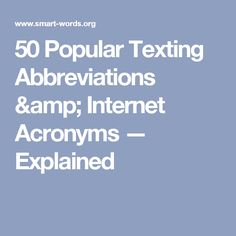 50 Popular Texting Abbreviations & Internet Acronyms — Explained