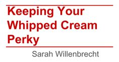 Keeping Your Whipped Cream Perky Sarah Willenbrecht