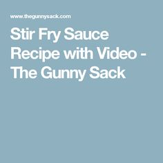 Stir Fry Sauce Recipe with Video - The Gunny Sack