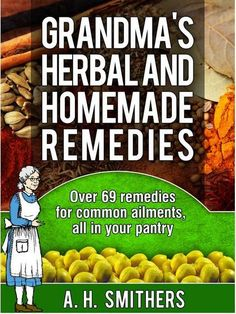Grandma's Herbal and Home Remedies. The herbs in this book treat all the following ailments: Acne, blood pressure, skin health, morning sickness, IBS, kidney damage, headaches, liver damage, digestion, infections, cramps, colic, alleviate insomnia  slows cancer growth, treat colds/flu, helps stamina, sexual stimulants and much much more. Check the link to find out some excellent information worth reading.