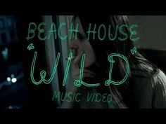 "Beach House - ""Wild"" (Official Music Video)"