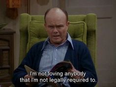 The wit and wisdom of Red Forman is unmatched – 19 Pics