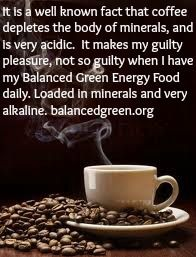 You don't have to think about the negatives in coffee anymore.  balancedgreen.org   #naturalenergy, #Superfood, #health, #greendrink
