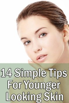 14 Simple Tips For Younger Looking Skin