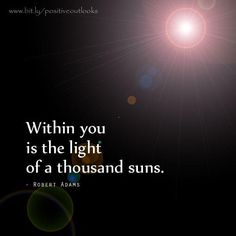 in you, the light of a thousand suns . . .