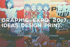 GRAPHIC DESIGN EXPO 2017: IDEAS. DESIGN. PRINT. 2017 Ideas, Graphic Design, Prints, Visual Communication