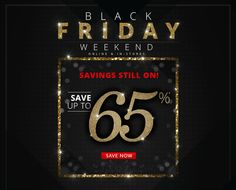 BLACK FRIDAY   SAVE UP TO 65%   SAVE NOW