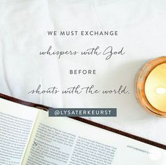 When I wake up, my mind is like a dry sponge. What I soak up first will saturate me most deeply. If I don't want to be consumed with the stresses of my day, I must soak up what will renew my mind instead: God's Word. Even if it's only for 5 minutes, I've got to put the world on hold until I've checked in with God!