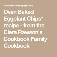 Oven Baked Eggplant Chips* recipe - from the Ciera Rawson's Cookbook Family Cookbook