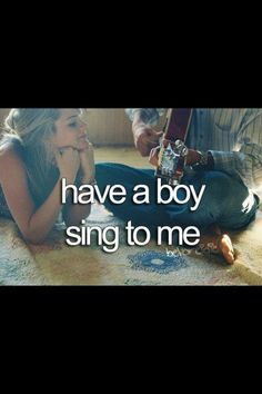 Bucket List. I would love this. Even better if he plays guitar while singing. ;P
