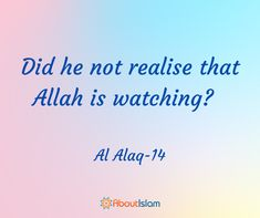 Remember Allah is watching.