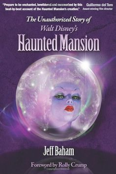 The Unauthorized Story of Walt Disney's Haunted Mansion: Jeff Baham, Bob McLain, Rolly Crump
