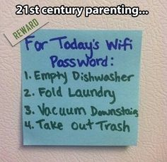 for today's wifi password empty dishwasher fold laundry... I will be doing this to my children later on in life... you can count on it! The Jackson ladies WILL WORK!!! LOL