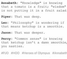 Annabeth, Leo and Percy are really wise, especially Leo and Percy! xD<<<<<this was taken off of a tumblr post, where actual people said those things. At least say where you got it from.