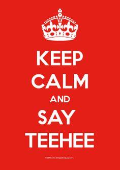 Keep calm and say TEEHEE #RyanHiga #Nigahiga #Teehee @Caroline surges!!!!!!!!!!! Lolzz